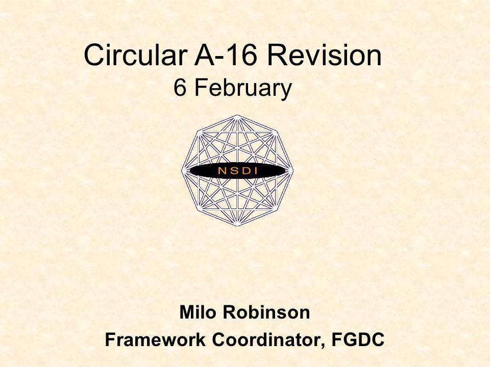 Circular A-16 Revision 6 February Milo Robinson Framework Coordinator, FGDC