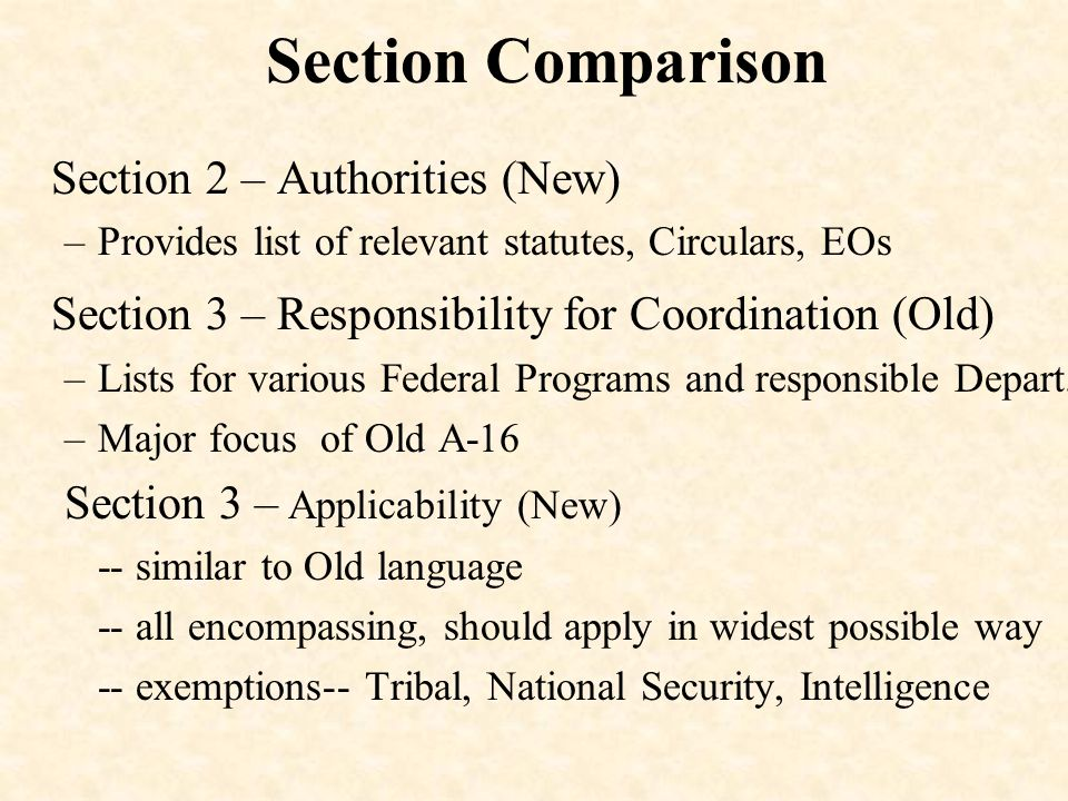 Section Comparison Section 2 – Authorities (New) –Provides list of relevant statutes, Circulars, EOs Section 3 – Responsibility for Coordination (Old) –Lists for various Federal Programs and responsible Depart.