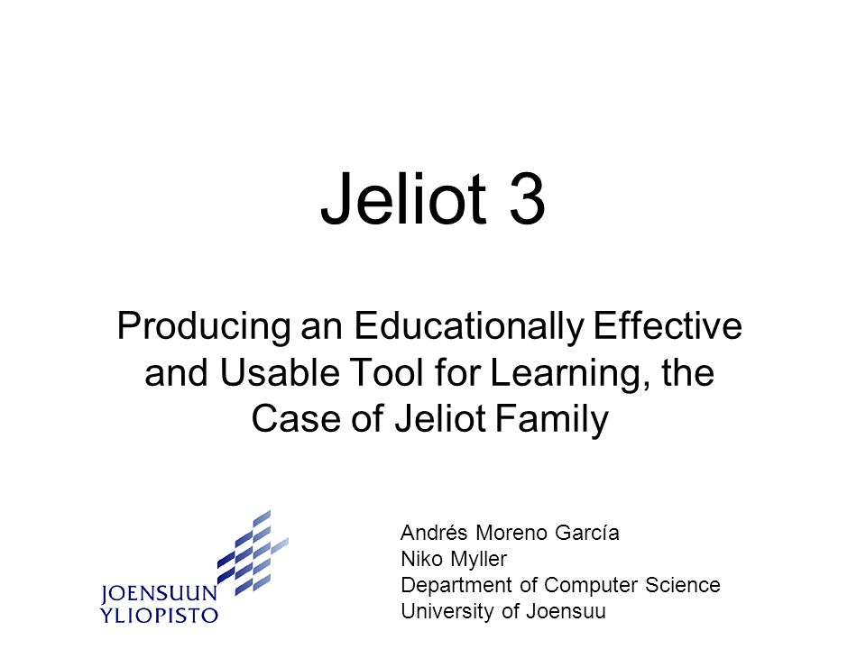 Jeliot 3 Producing an Educationally Effective and Usable Tool for Learning, the Case of Jeliot Family Andrés Moreno García Niko Myller Department of Computer Science University of Joensuu