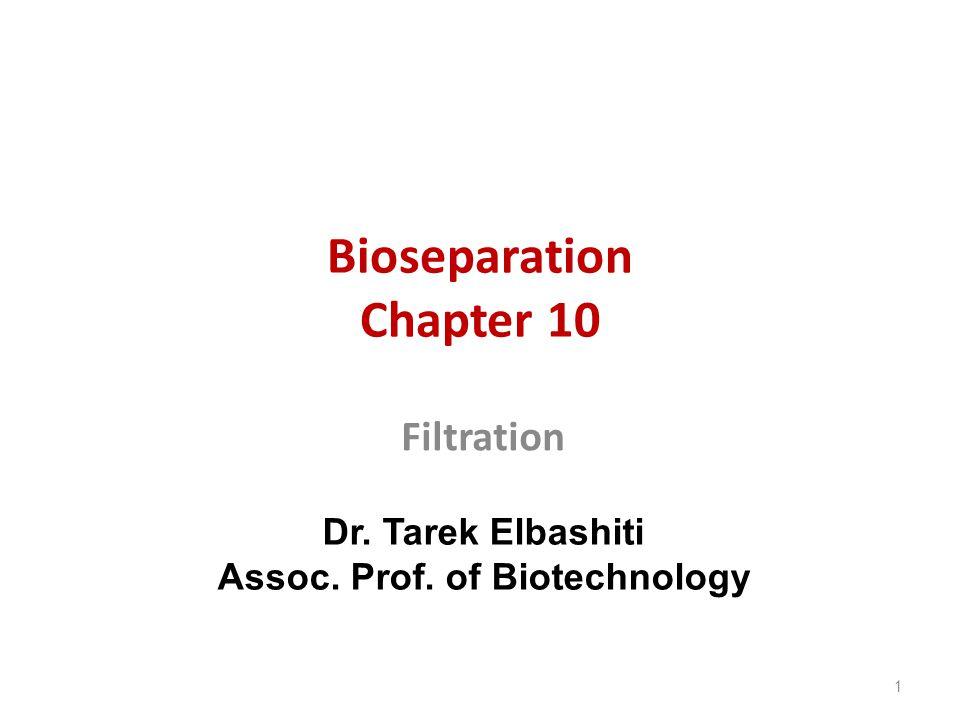 Bioseparation Chapter 10 Filtration 1 Dr. Tarek Elbashiti Assoc. Prof. of Biotechnology