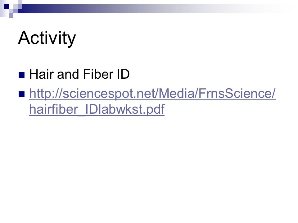 Activity Hair and Fiber ID http://sciencespot.net/Media/FrnsScience/ hairfiber_IDlabwkst.pdf http://sciencespot.net/Media/FrnsScience/ hairfiber_IDlabwkst.pdf