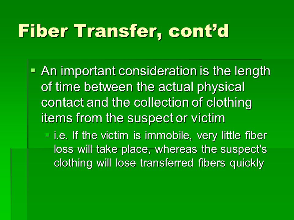 Fiber Transfer, cont'd  An important consideration is the length of time between the actual physical contact and the collection of clothing items fro