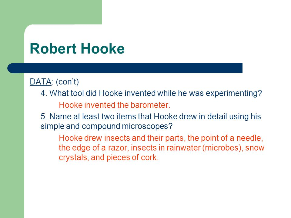 Robert Hooke DATA: (con't) 4. What tool did Hooke invented while he was experimenting.