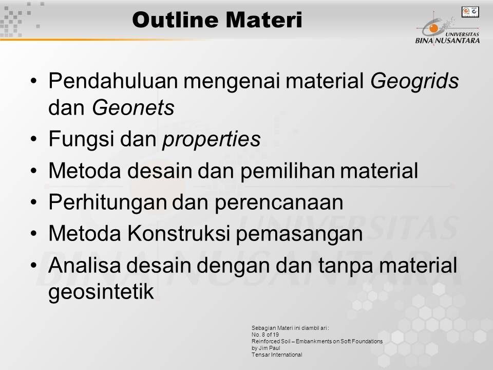 Outline Materi Pendahuluan mengenai material Geogrids dan Geonets Fungsi dan properties Metoda desain dan pemilihan material Perhitungan dan perencana
