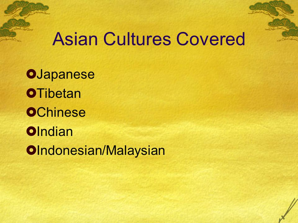 Asian Cultures Covered  Japanese  Tibetan  Chinese  Indian  Indonesian/Malaysian