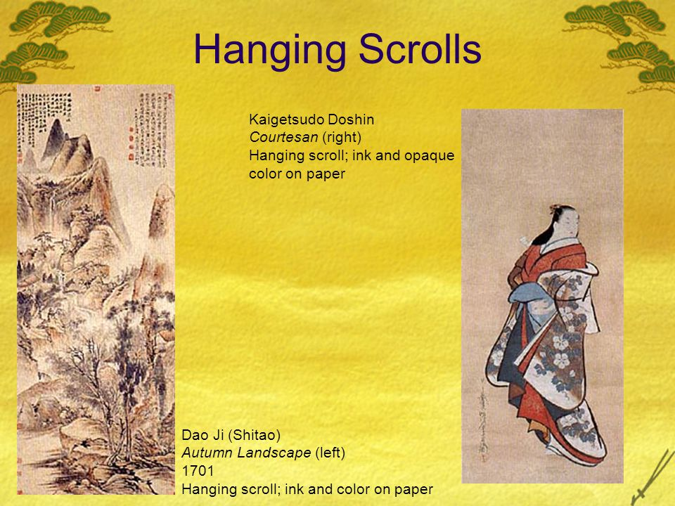 Hanging Scrolls Dao Ji (Shitao) Autumn Landscape (left) 1701 Hanging scroll; ink and color on paper Kaigetsudo Doshin Courtesan (right) Hanging scroll; ink and opaque color on paper