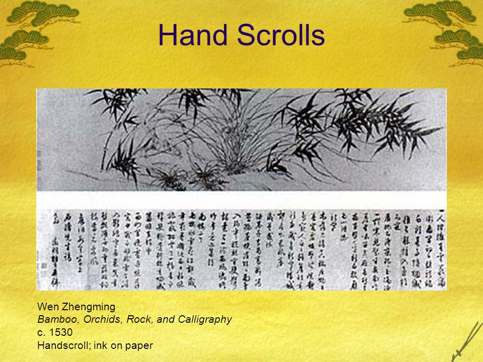 Hand Scrolls Wen Zhengming Bamboo, Orchids, Rock, and Calligraphy c. 1530 Handscroll; ink on paper