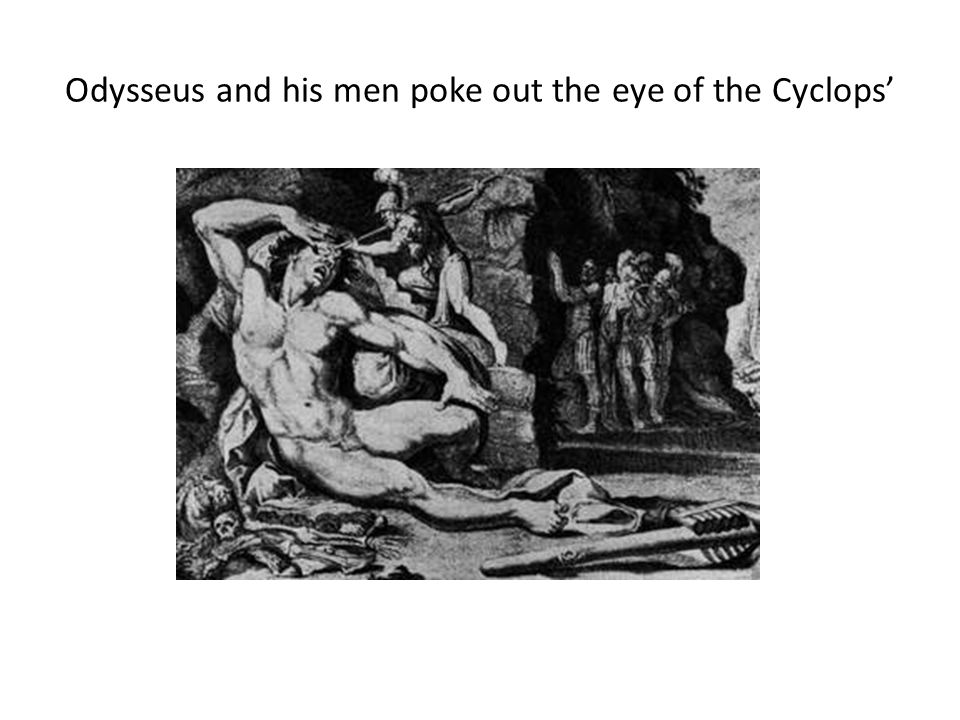 Odysseus and his men poke out the eye of the Cyclops'