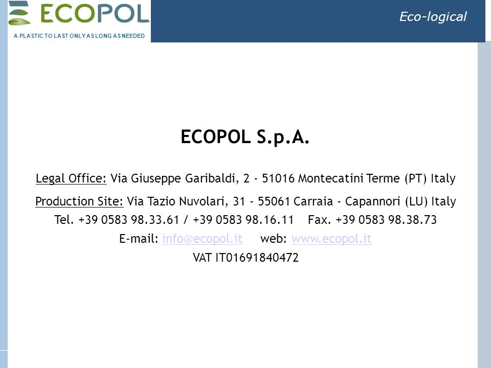 Eco-logical ECOPOL S.p.A. Legal Office: Via Giuseppe Garibaldi, 2 - 51016 Montecatini Terme (PT) Italy Production Site: Via Tazio Nuvolari, 31 - 55061