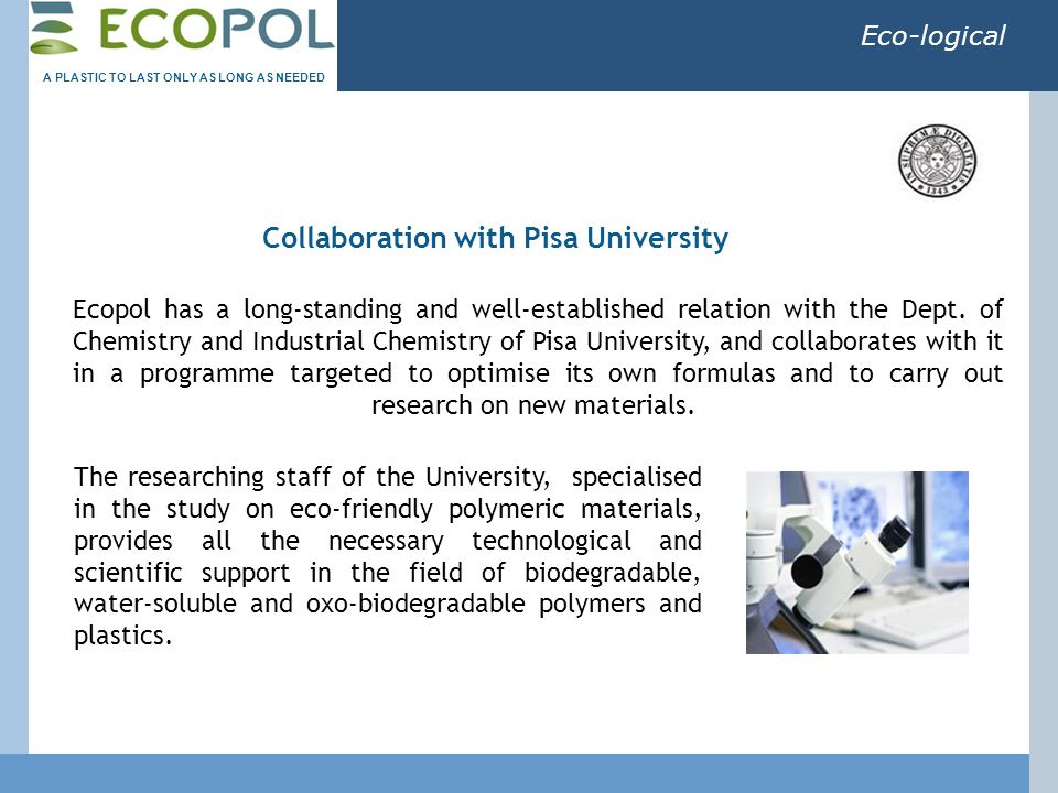 Eco-logical Ecopol has a long-standing and well-established relation with the Dept. of Chemistry and Industrial Chemistry of Pisa University, and coll