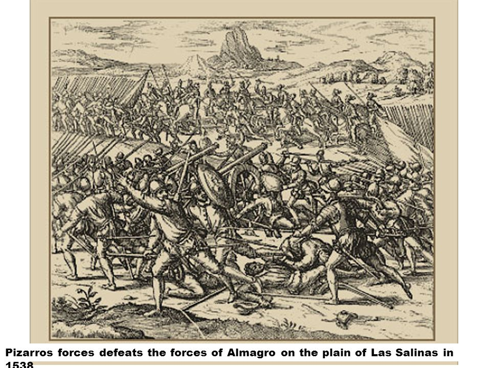 Pizarros forces defeats the forces of Almagro on the plain of Las Salinas in 1538