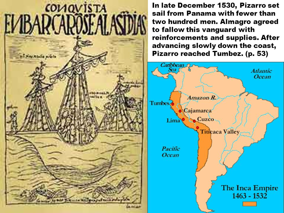In late December 1530, Pizarro set sail from Panama with fewer than two hundred men.