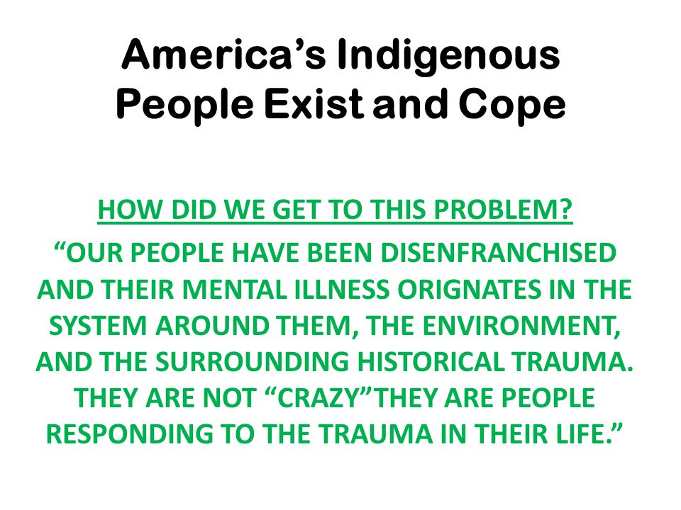 America's Indigenous People Exist and Cope HOW DID WE GET TO THIS PROBLEM.