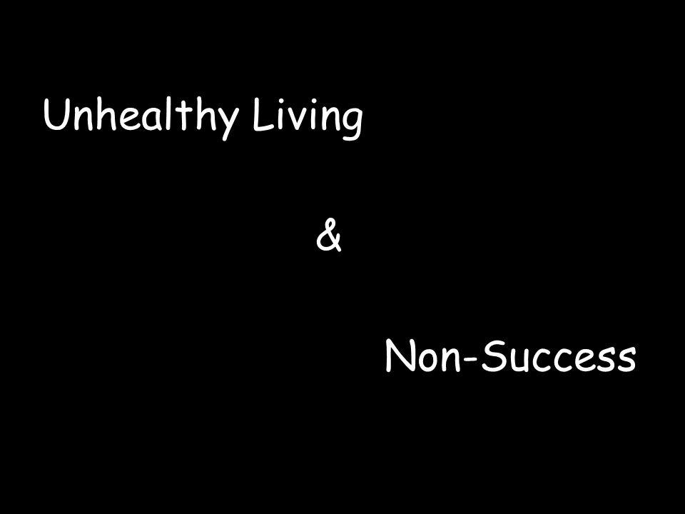 Unhealthy Living & Non-Success