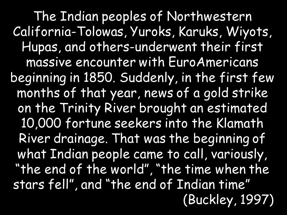 The Indian peoples of Northwestern California-Tolowas, Yuroks, Karuks, Wiyots, Hupas, and others-underwent their first massive encounter with EuroAmericans beginning in 1850.