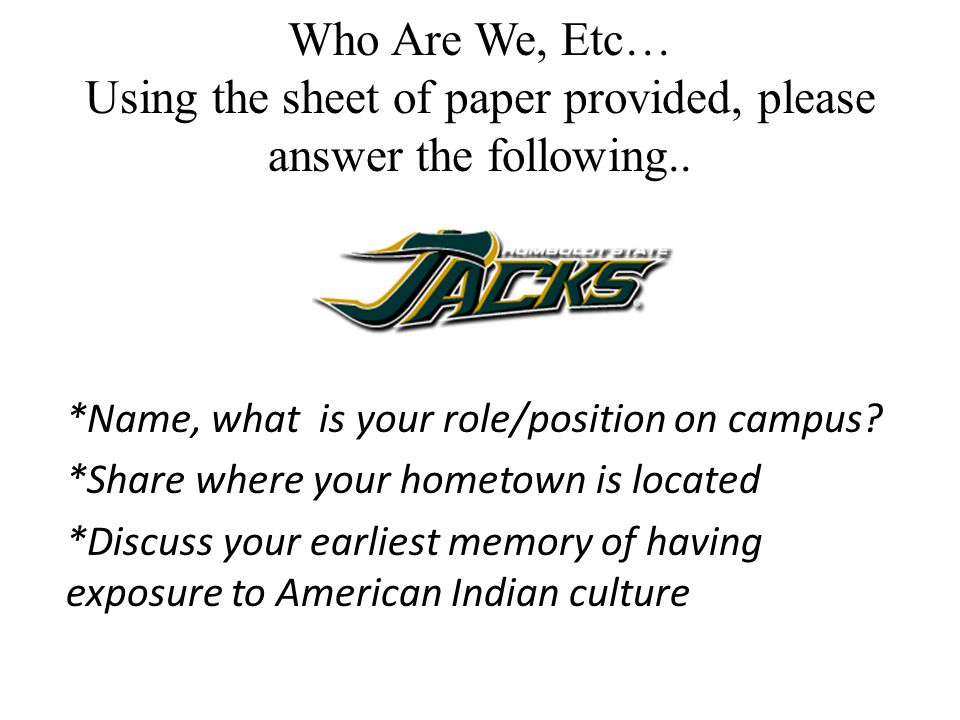 Who Are We, Etc… Using the sheet of paper provided, please answer the following..