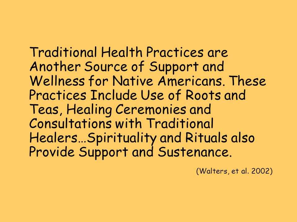 Traditional Health Practices are Another Source of Support and Wellness for Native Americans. These Practices Include Use of Roots and Teas, Healing C