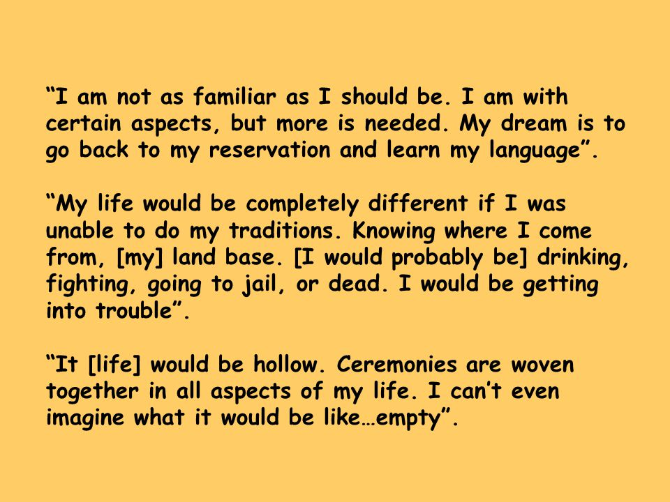 """""""I am not as familiar as I should be. I am with certain aspects, but more is needed. My dream is to go back to my reservation and learn my language""""."""