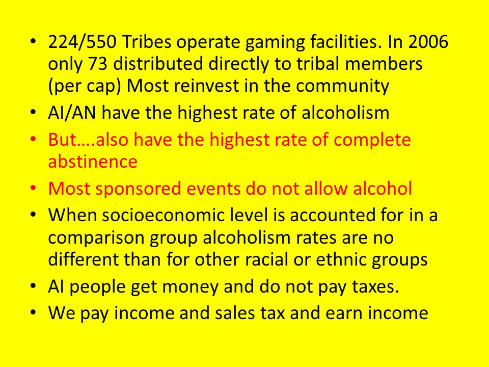 224/550 Tribes operate gaming facilities. In 2006 only 73 distributed directly to tribal members (per cap) Most reinvest in the community AI/AN have t