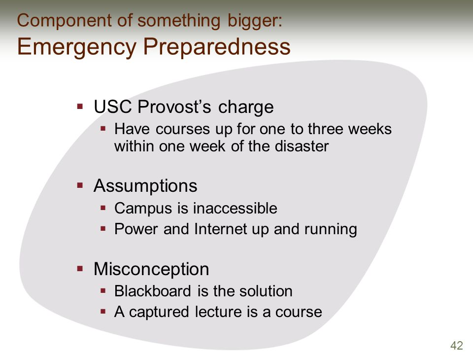 42 Component of something bigger: Emergency Preparedness  USC Provost's charge  Have courses up for one to three weeks within one week of the disast
