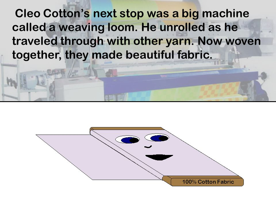 Cleo Cotton's next stop was a big machine called a weaving loom.