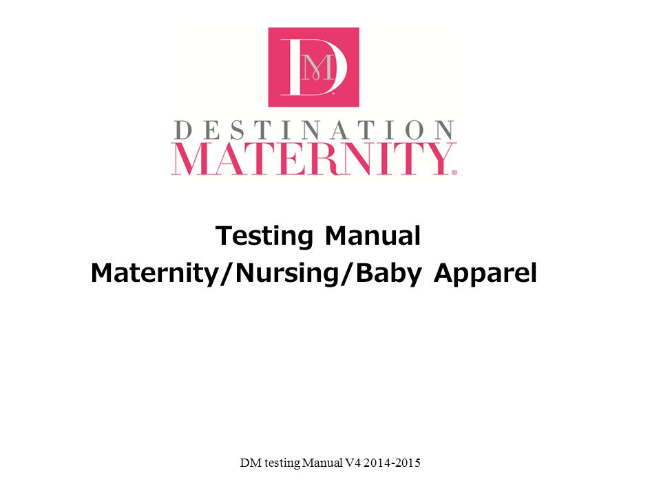 Testing Manual Maternity/Nursing/Baby Apparel DM testing Manual V4 2014-2015
