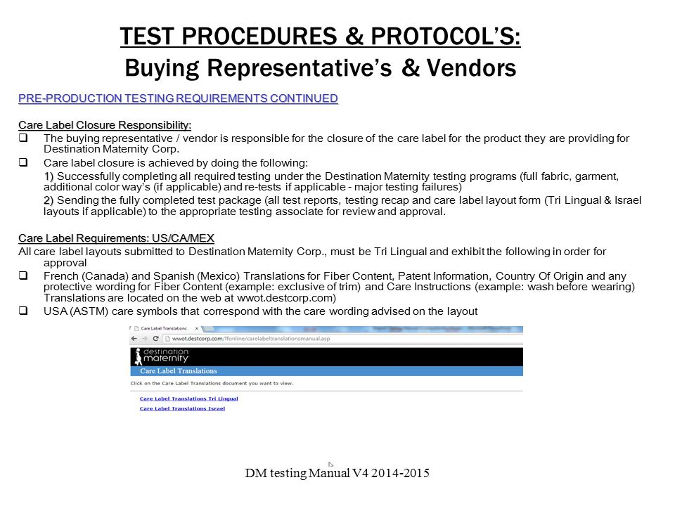 TEST PROCEDURES & PROTOCOL'S: Buying Representative's & Vendors PRE-PRODUCTION TESTING REQUIREMENTS CONTINUED Care Label Closure Responsibility:  The buying representative / vendor is responsible for the closure of the care label for the product they are providing for Destination Maternity Corp.