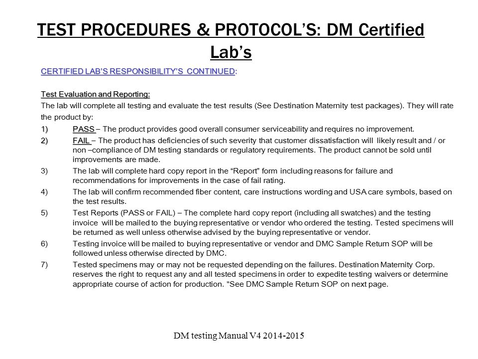 TEST PROCEDURES & PROTOCOL'S: DM Certified Lab's CERTIFIED LAB'S RESPONSIBILITY'S CONTINUED: Test Evaluation and Reporting: The lab will complete all testing and evaluate the test results (See Destination Maternity test packages).