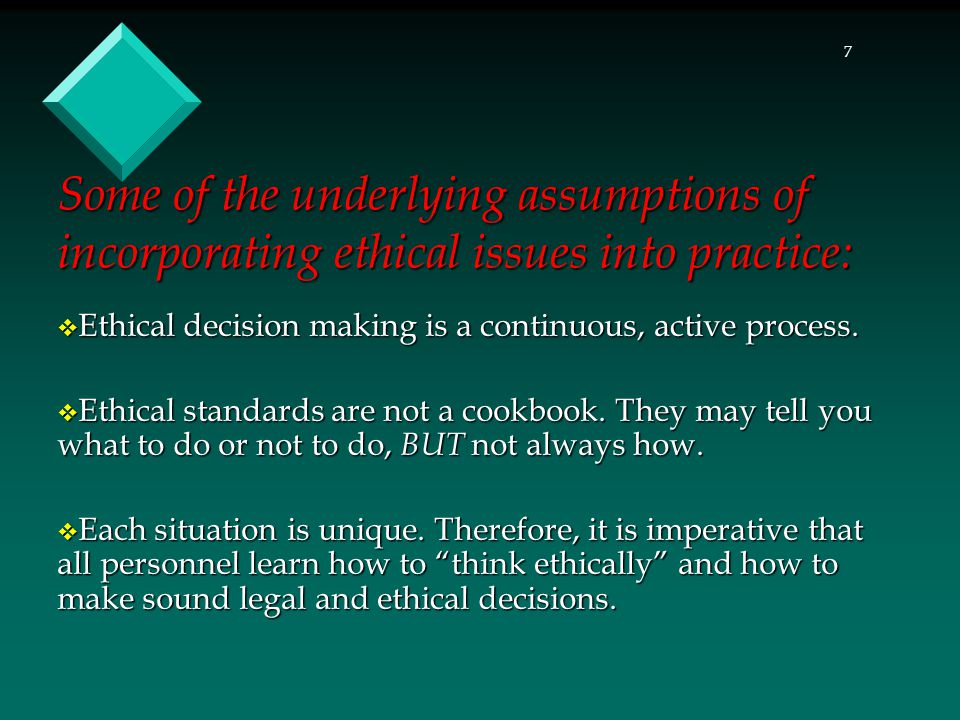 7  Ethical decision making is a continuous, active process.