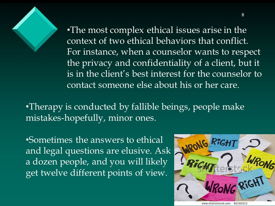 8 The most complex ethical issues arise in the context of two ethical behaviors that conflict.