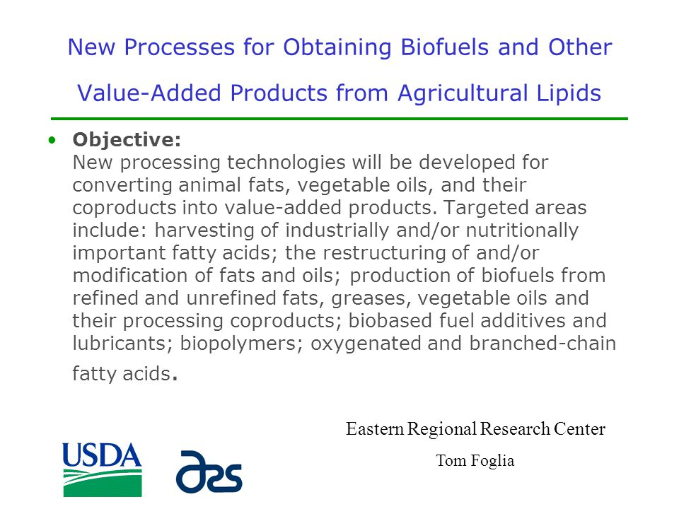 New Processes for Obtaining Biofuels and Other Value-Added Products from Agricultural Lipids Objective: New processing technologies will be developed