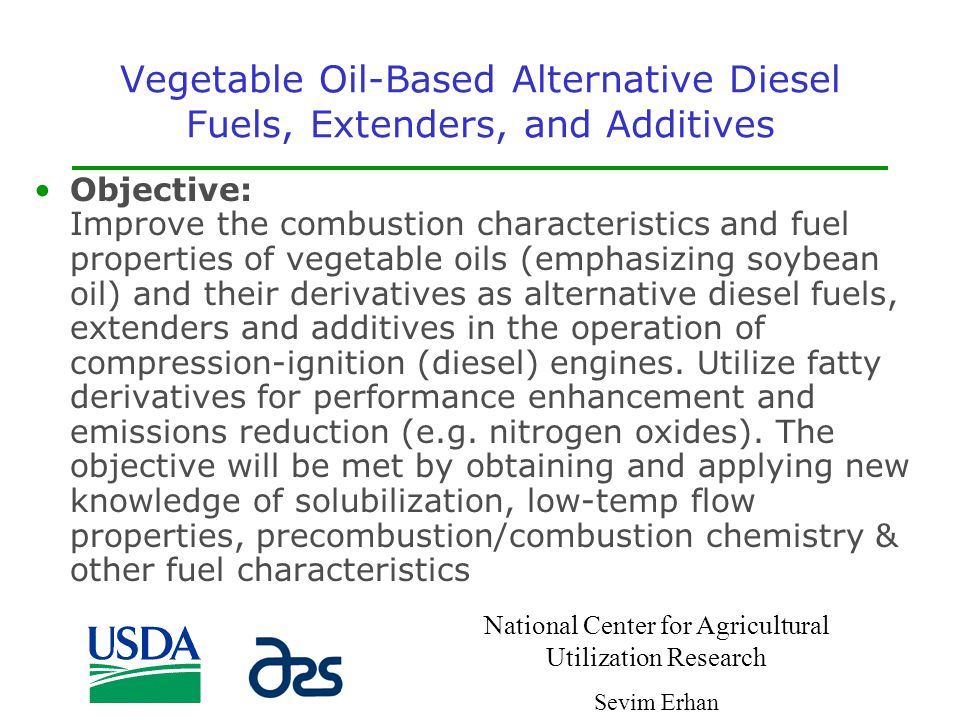 Vegetable Oil-Based Alternative Diesel Fuels, Extenders, and Additives Objective: Improve the combustion characteristics and fuel properties of vegeta