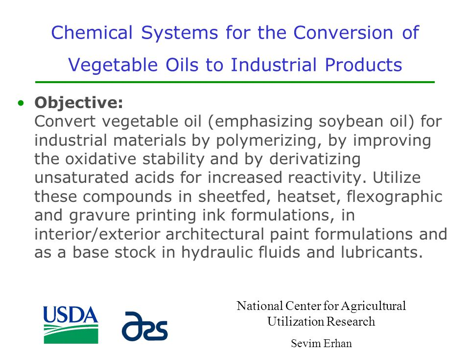 Chemical Systems for the Conversion of Vegetable Oils to Industrial Products Objective: Convert vegetable oil (emphasizing soybean oil) for industrial
