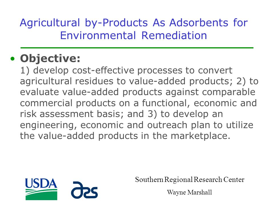 Agricultural by-Products As Adsorbents for Environmental Remediation Objective: 1) develop cost-effective processes to convert agricultural residues t