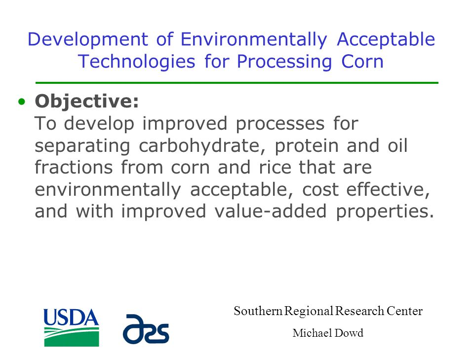 Development of Environmentally Acceptable Technologies for Processing Corn Objective: To develop improved processes for separating carbohydrate, prote