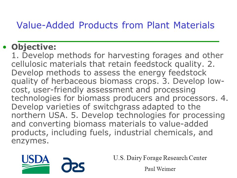 Value-Added Products from Plant Materials Objective: 1. Develop methods for harvesting forages and other cellulosic materials that retain feedstock qu