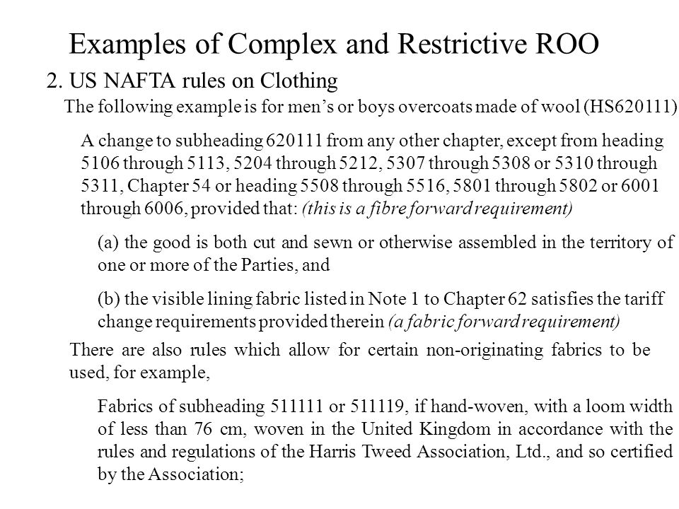 Examples of Complex and Restrictive ROO 2. US NAFTA rules on Clothing The following example is for men's or boys overcoats made of wool (HS620111) A c
