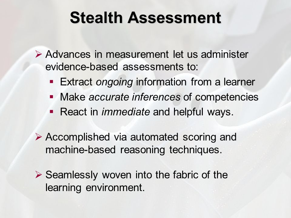  Advances in measurement let us administer evidence-based assessments to:  Extract ongoing information from a learner  Make accurate inferences of competencies  React in immediate and helpful ways.