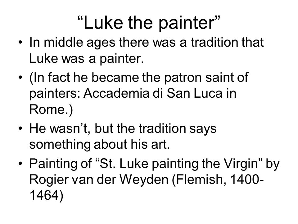 Luke the painter In middle ages there was a tradition that Luke was a painter.
