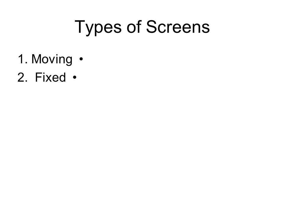 Types of Screens 1. Moving 2. Fixed