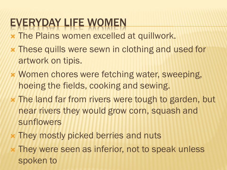  The Plains women excelled at quillwork.
