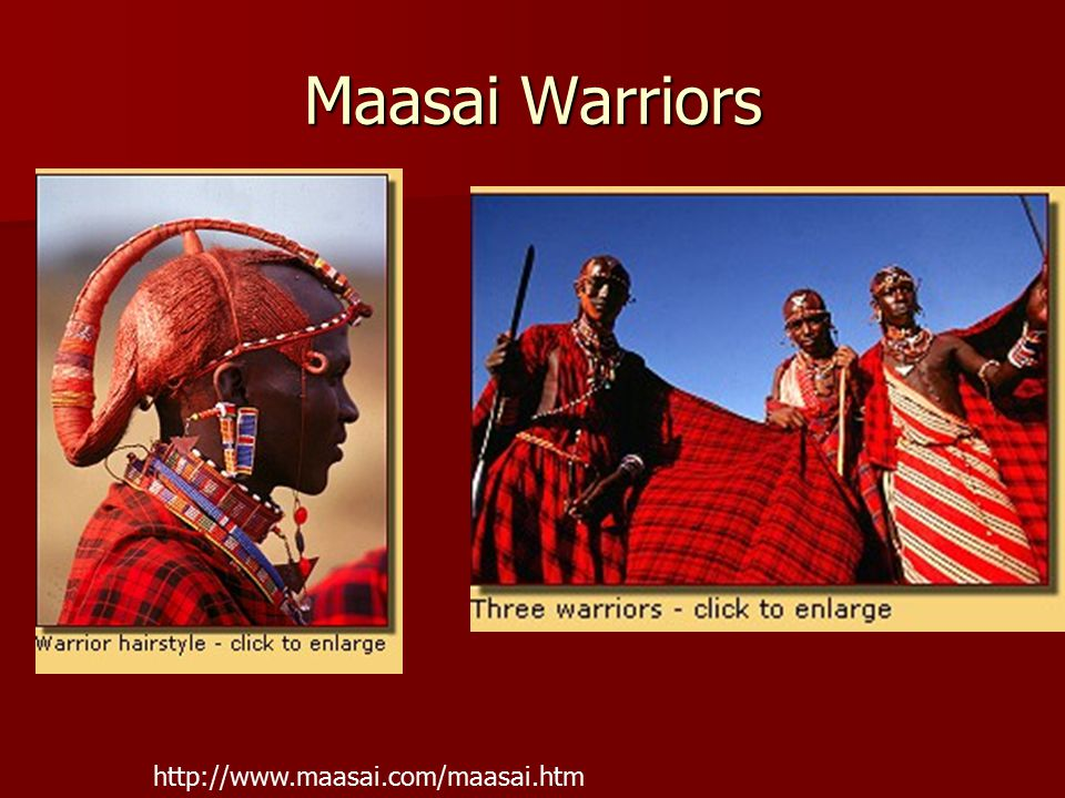 Maasai Warriors http://www.maasai.com/maasai.htm