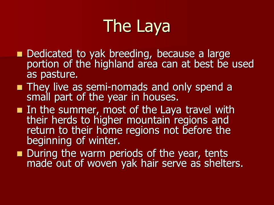 The Laya Dedicated to yak breeding, because a large portion of the highland area can at best be used as pasture. Dedicated to yak breeding, because a
