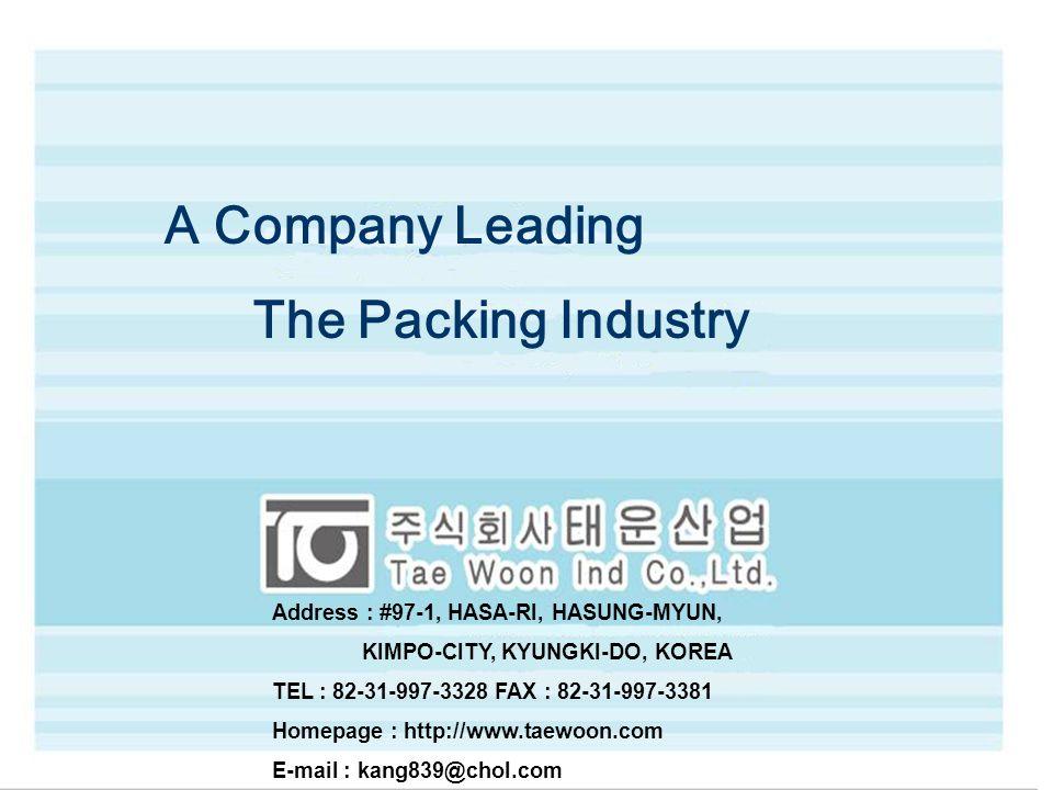 Cover A Company Leading The Packing Industry Address : #97-1, HASA-RI, HASUNG-MYUN, KIMPO-CITY, KYUNGKI-DO, KOREA TEL : 82-31-997-3328 FAX : 82-31-997