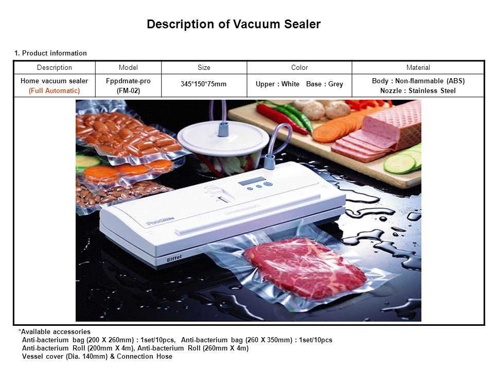 Description of Vacuum Sealer(FM-02) DescriptionModelSizeColorMaterial Home vacuum sealer (Full Automatic) Fppdmate-pro (FM-02) 345*150*75mmUpper : Whi