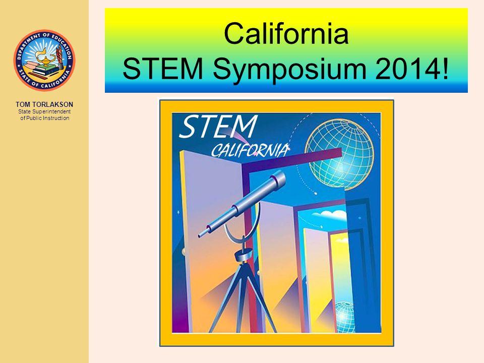 TOM TORLAKSON State Superintendent of Public Instruction California STEM Symposium 2014!