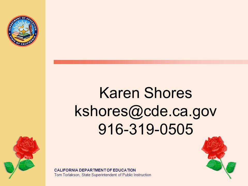 CALIFORNIA DEPARTMENT OF EDUCATION Tom Torlakson, State Superintendent of Public Instruction Karen Shores kshores@cde.ca.gov 916-319-0505