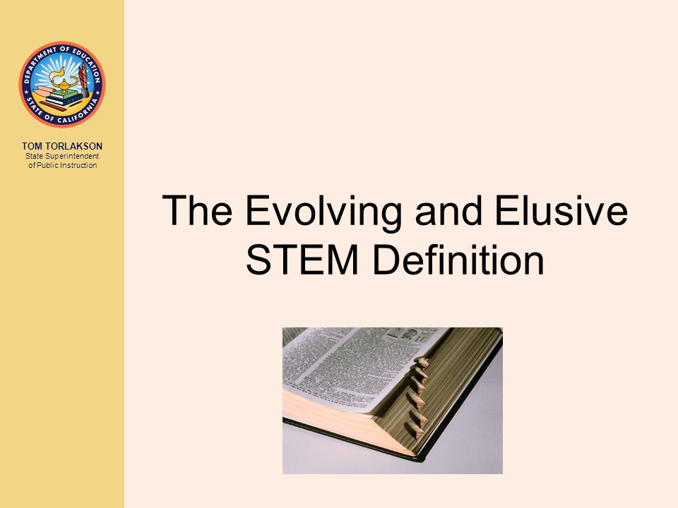 TOM TORLAKSON State Superintendent of Public Instruction The Evolving and Elusive STEM Definition