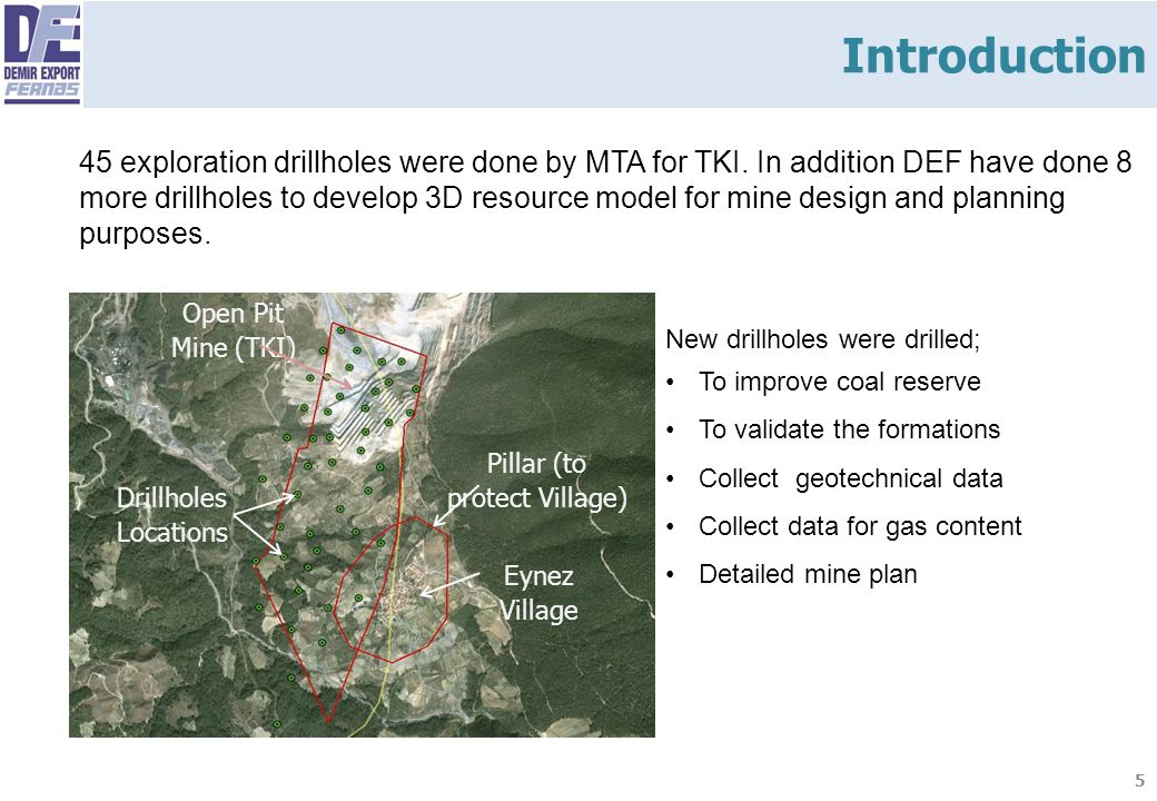 5 45 exploration drillholes were done by MTA for TKI. In addition DEF have done 8 more drillholes to develop 3D resource model for mine design and pla