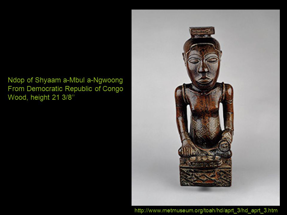 Ndop of Shyaam a-Mbul a-Ngwoong From Democratic Republic of Congo Wood, height 21 3/8'' http://www.metmuseum.org/toah/hd/aprt_3/hd_aprt_3.htm